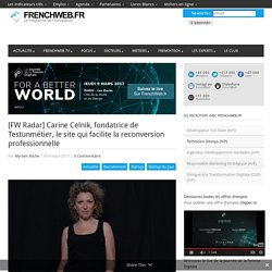 [FW Radar] Carine Celnik, fondatrice de Testunmétier, le site qui facilite la reconversion professionnelle