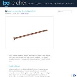 Tetanus and the Rusty Nail Myth - Bo Kelleher