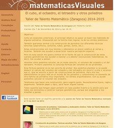 El cubo, el octaedro, el tetraedro y otros poliedros: Taller de Talento Matemático de Zaragoza. Curso 2014-2015.