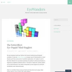 The Tetris Effect: Eye-Poppin' Mind-Bogglers – EyeWanders