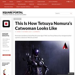 This Is How Tetsuya Nomura's Catwoman Looks Like