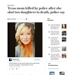 Texas mom killed by police after she shot two daughters to death, police say