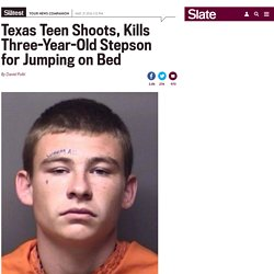 Texas teen shoots, kills three-year-old stepson for jumping on bed.