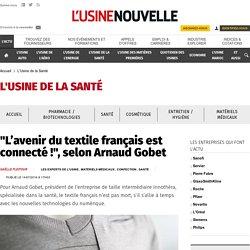 """""""L'avenir du textile français est connecté !"""", selon Arnaud Gobet - L'Usine de la Santé"""
