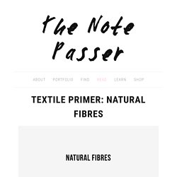 Textile Primer: Natural Fibres — The Note Passer