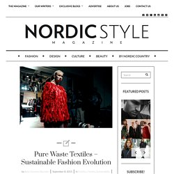 Pure Waste Textiles - Sustainable Fashion Evolution - Nordic Style Magazine