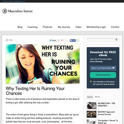 Why Texting Her Is Ruining Your Chances — Masculine Intent