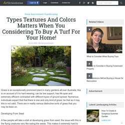 Types Textures And Colors Matters When You Considering To Buy A Turf For Your Home!