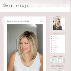 Texturizing Straight Hair – The Small Things Blog