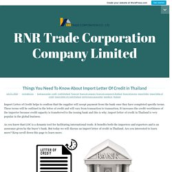 Things You Need To Know About Import Letter Of Credit in Thailand – RNR Trade Corporation Company Limited