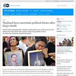 Thailand faces uncertain political future after king′s death