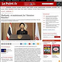 """Thaïlande : et maintenant, les """"chemises blanches"""""""