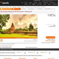 Séjour Thaïlande - Pattaya et Jomtien Des Temples Khmers aux femmes girafes + Pattaya 3/4*