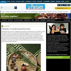 Thaïlande : la recette du pad thai sai kai : En route, papilles !