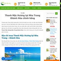Thanh Mộc Hương tại Nha Trang Khánh Hòa chính hãng