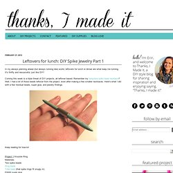Leftovers for lunch: DIY Spike Jewelry Part 1