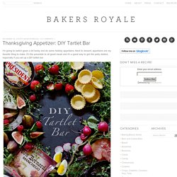 Bakers Royale » Thanksgiving Appetizer: DIY Tartlet Bar