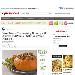 Neo-Classical Thanksgiving Dressing with Apricots and Prunes, Stuffed in a Whole Pumpkin Recipe at Epicurious