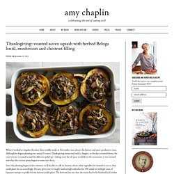 Thanksgiving~roasted acorn squash with herbed Beluga lentil, mushroom and chestnut filling - Amy Chaplin