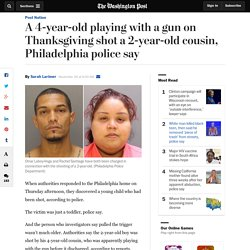 A 4-year-old playing with a gun on Thanksgiving shot a 2-year-old cousin, Philadelphia police say