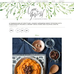 A Thanksgiving of Gratitude: Ginger Cardamom Sweet Potatoes with Pomegranate Pecans & Creamy Swiss Chard and Celeriac Gratin » Love & Garnish —A Nourishing Kitchen