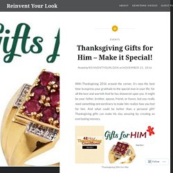Thanksgiving Gifts for Him – Make it Special! – Reinvent Your Look