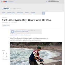 That Little Syrian Boy: Here's Who He Was : Parallels