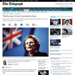'Thatcher gene' is key to needing less sleep