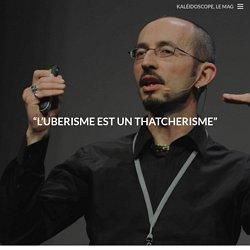"""""""L'Uberisme est un thatcherisme"""""""