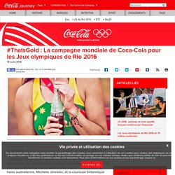 #ThatsGold : La campagne mondiale de Coca-Cola pour les Jeux olympiques de Rio 2016