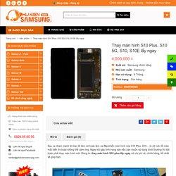 Thay màn hình S10 Plus, S10, S10 5g, S10E lấy ngay tại Hà Nội