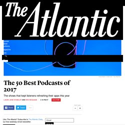 The 50 Best Podcasts of 2017