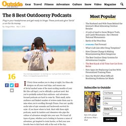 The 8 Best Outdoorsy Podcasts