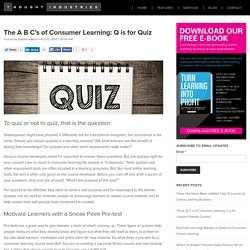 The A B C's of Consumer Learning: Q is for Quiz