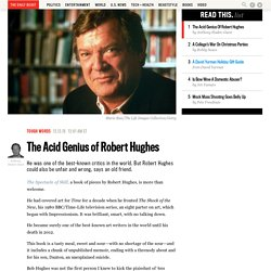 The Acid Genius of Robert Hughes