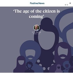 'The age of the citizen is coming'