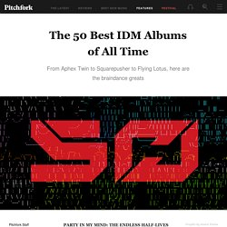 The 50 Best IDM Albums of All Time