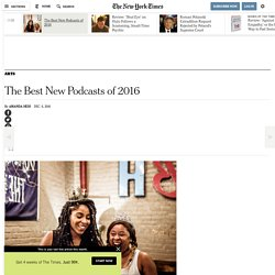 2016/12 [NY times] The Best New Podcasts of 2016