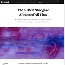 The 50 Best Shoegaze Albums of All Time