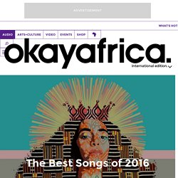 The Best Songs of 2016 OkayAfrica