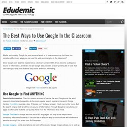 The Best Ways to Use Google In the Classroom
