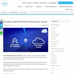 The Big Q: SAP S/4 HANA On-Premise or Cloud?