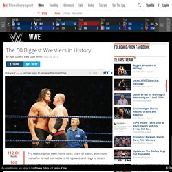 The 50 Biggest Wrestlers in History