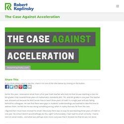 The Case Against Acceleration by: Robert Kaplinsky -