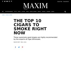 The Top 10 Cigars to Smoke Right Now - Maxim