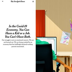 In the Covid-19 Economy, You Can Have a Kid or a Job. You Can't Have Both.
