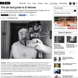 The dA-Zed guide to Ai Weiwei