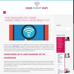 THE DANGERS OF USING UNSECURED Wi-Fi, HOW BAD IT IS?