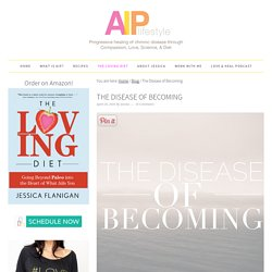 The Disease of Becoming - AIP Lifestyle
