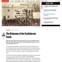 The Eichmann Of The Confederate South
